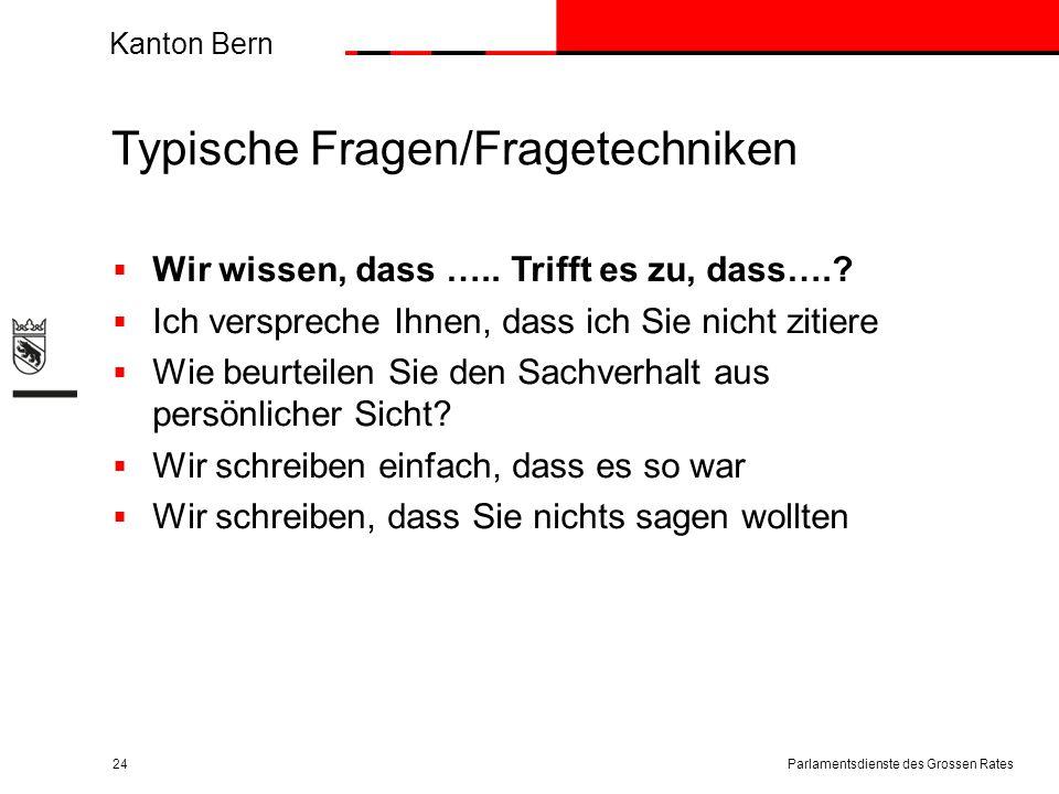 Kanton Bern Typische Fragen/Fragetechniken  Wir wissen, dass ….. Trifft es zu, dass….?  Ich verspreche Ihnen, dass ich Sie nicht zitiere  Wie beurt