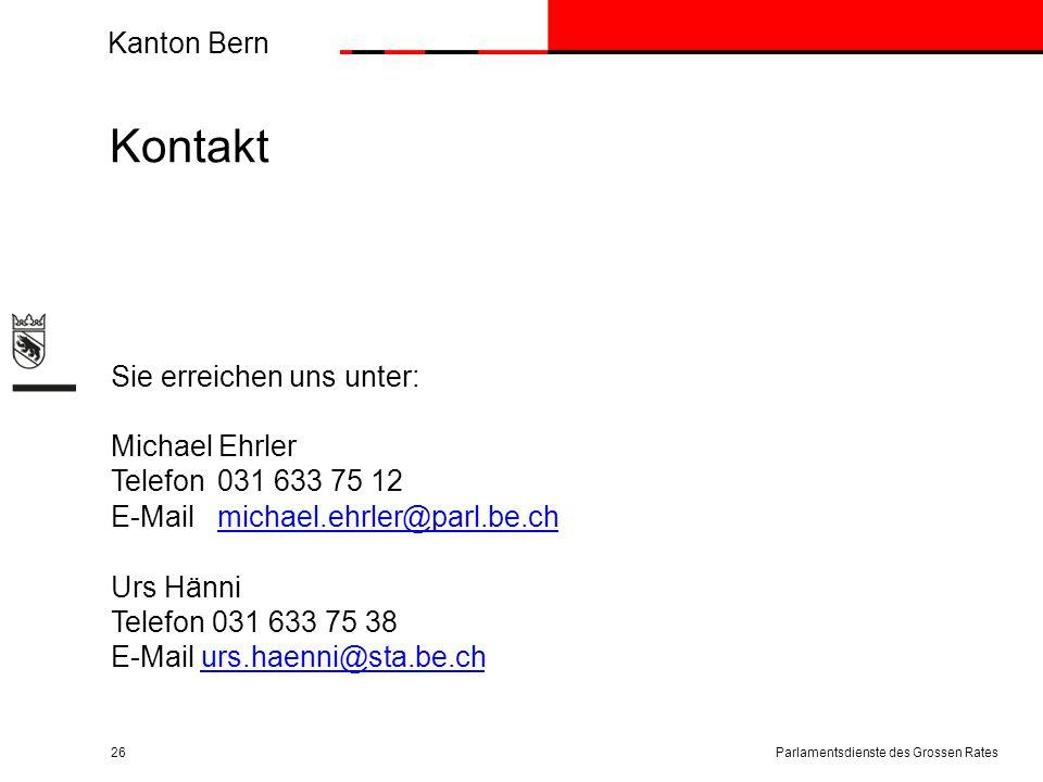 Kanton Bern Kontakt 26 Sie erreichen uns unter: Michael Ehrler Telefon031 633 75 12 E-Mailmichael.ehrler@parl.be.ch Urs Hänni Telefon 031 633 75 38 E-Mail urs.haenni@sta.be.churs.haenni@sta.be.ch Parlamentsdienste des Grossen Rates