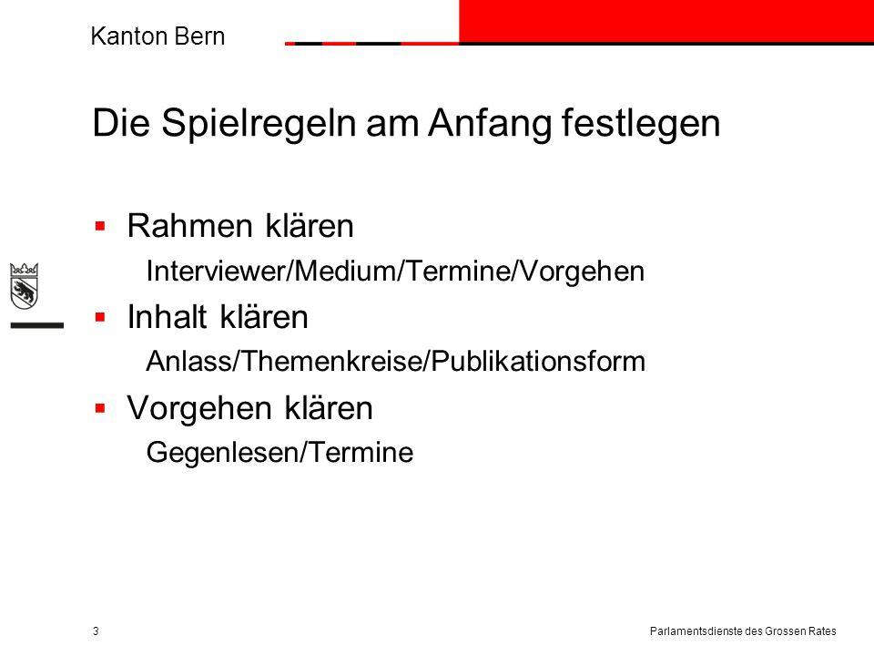 Kanton Bern Die Spielregeln am Anfang festlegen  Rahmen klären Interviewer/Medium/Termine/Vorgehen  Inhalt klären Anlass/Themenkreise/Publikationsfo