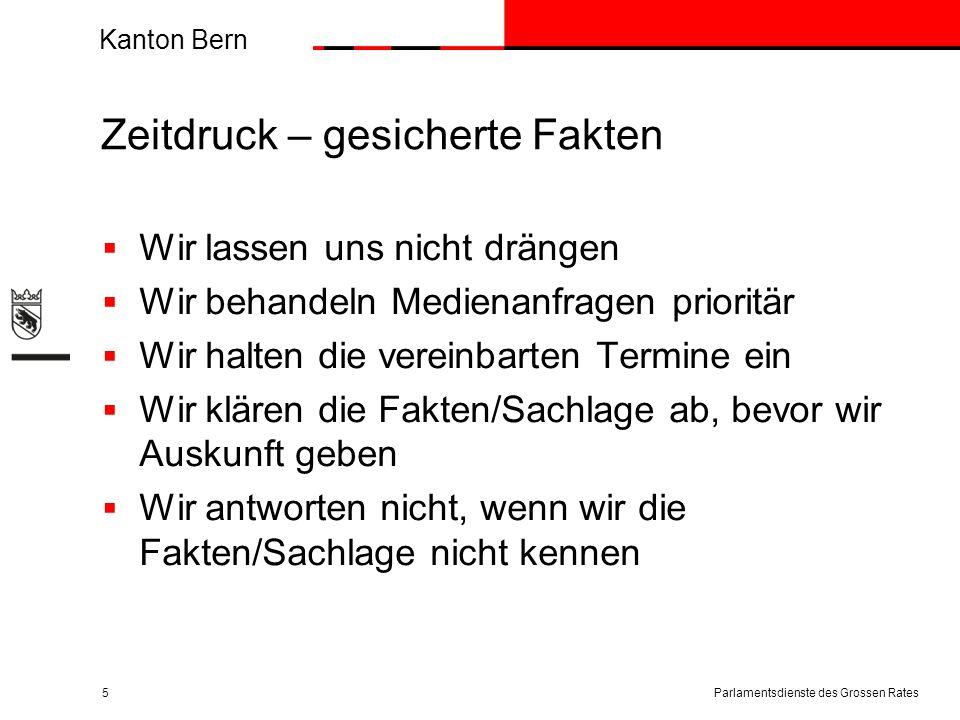 Kanton Bern Zeitdruck – gesicherte Fakten  Wir lassen uns nicht drängen  Wir behandeln Medienanfragen prioritär  Wir halten die vereinbarten Termin