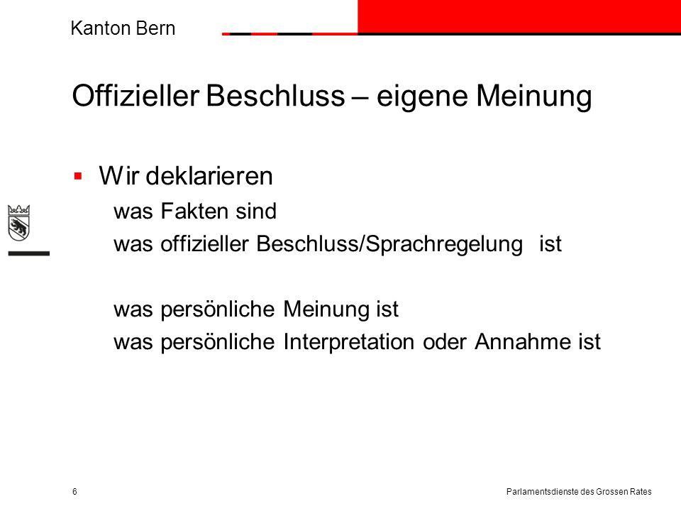 Kanton Bern Offizieller Beschluss – eigene Meinung  Wir deklarieren was Fakten sind was offizieller Beschluss/Sprachregelung ist was persönliche Mein