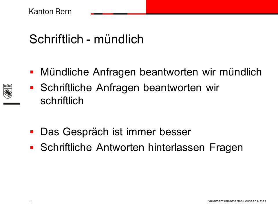 Kanton Bern Schriftlich - mündlich  Mündliche Anfragen beantworten wir mündlich  Schriftliche Anfragen beantworten wir schriftlich  Das Gespräch is