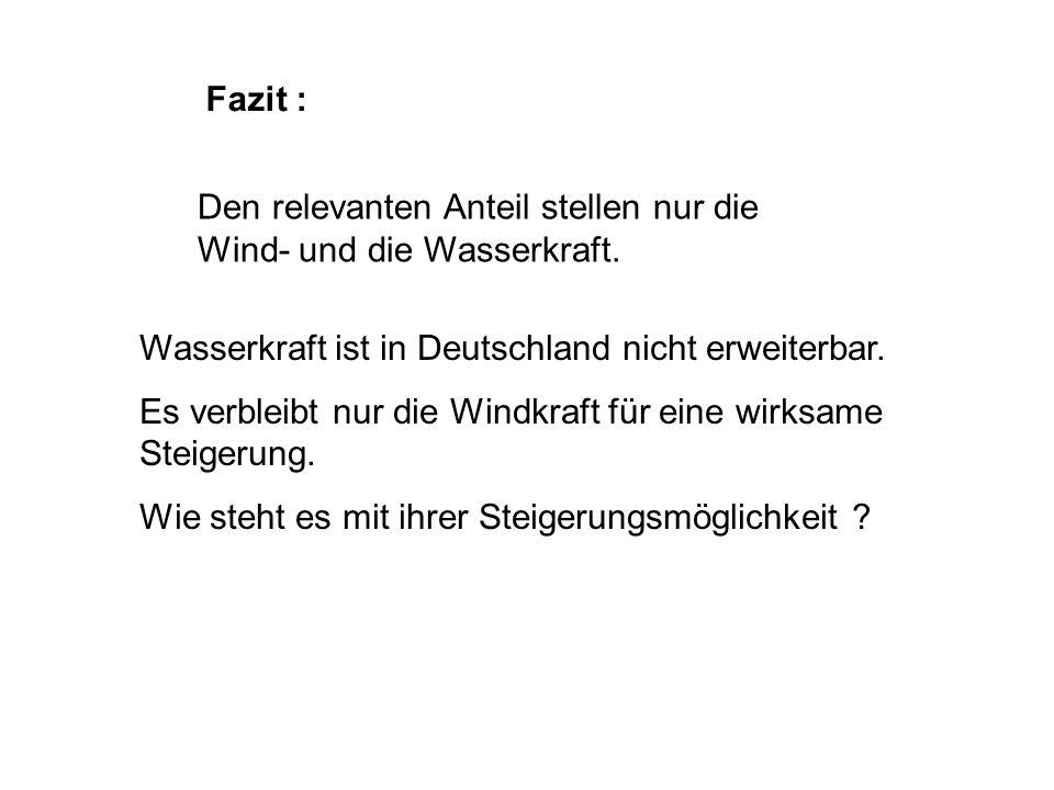 Den relevanten Anteil stellen nur die Wind- und die Wasserkraft. Fazit : Wasserkraft ist in Deutschland nicht erweiterbar. Es verbleibt nur die Windkr