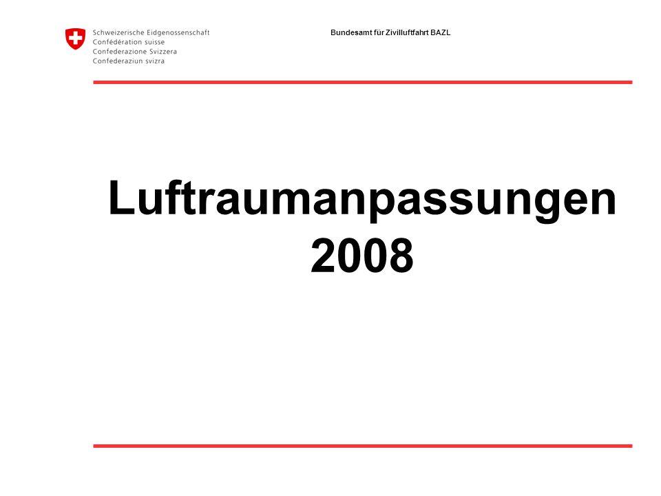 Bundesamt für Zivilluftfahrt BAZL Luftraumanpassungen 2008