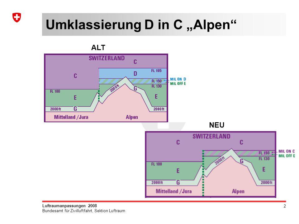 """2 Luftraumanpassungen 2008 Bundesamt für Zivilluftfahrt, Sektion Luftraum Umklassierung D in C """"Alpen ALT NEU"""