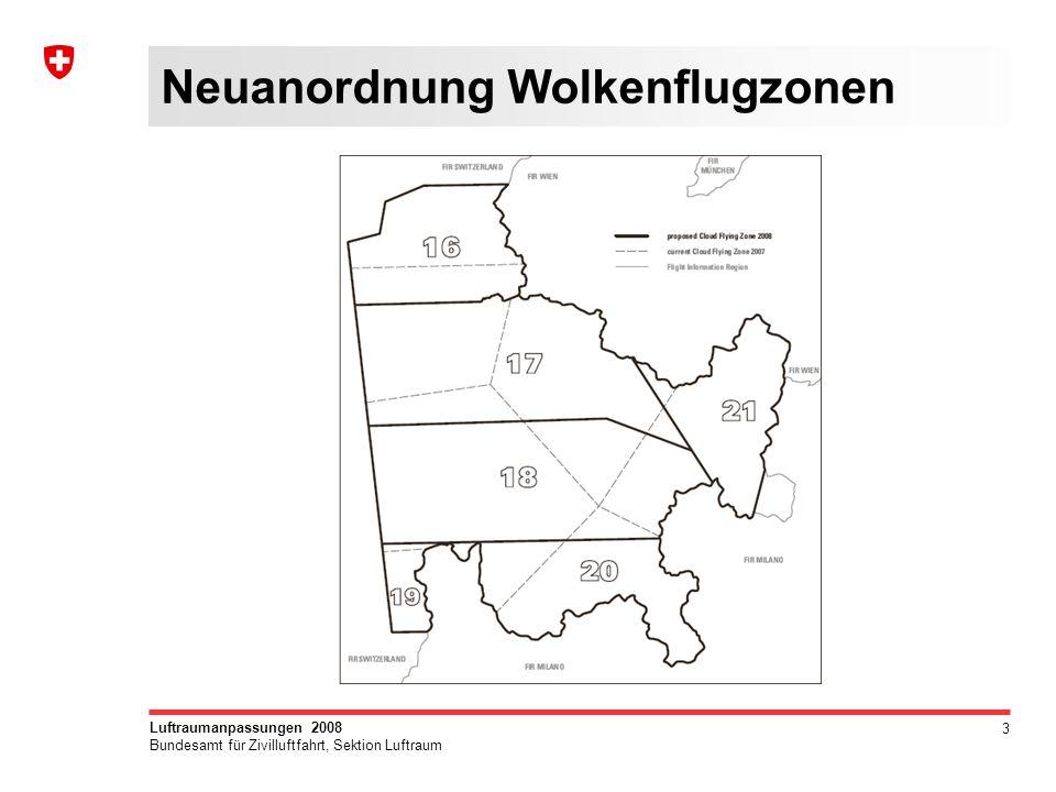 3 Luftraumanpassungen 2008 Bundesamt für Zivilluftfahrt, Sektion Luftraum Neuanordnung Wolkenflugzonen