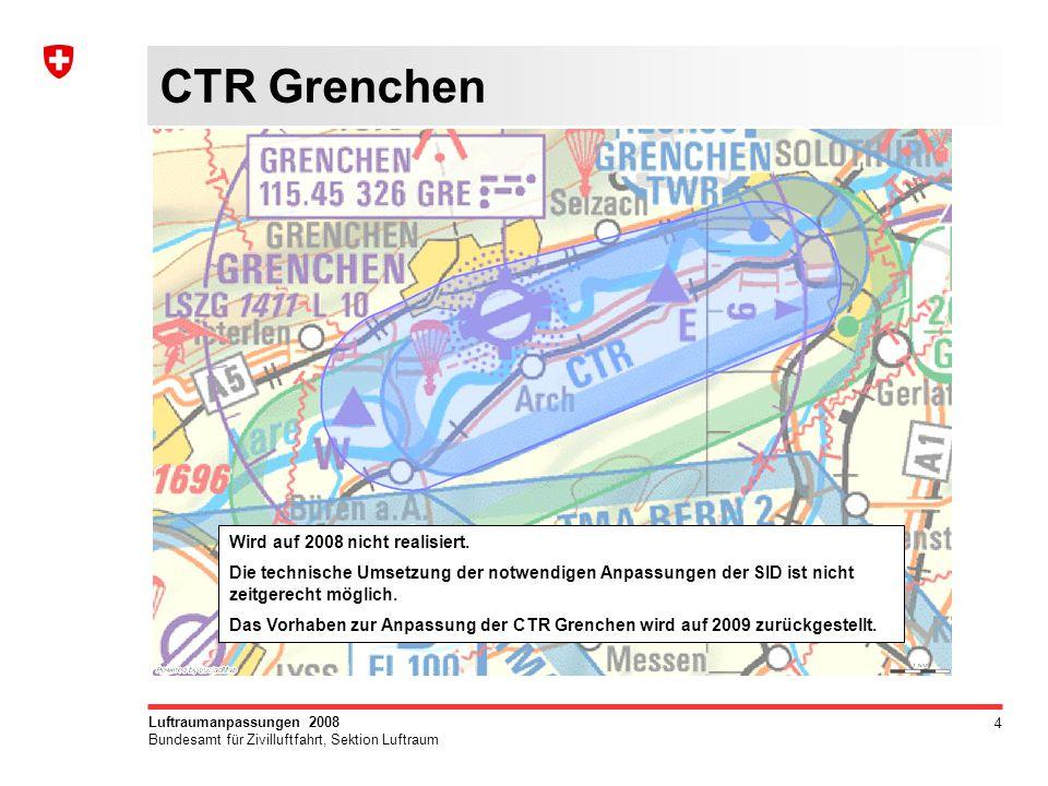 4 Luftraumanpassungen 2008 Bundesamt für Zivilluftfahrt, Sektion Luftraum CTR Grenchen Wird auf 2008 nicht realisiert.