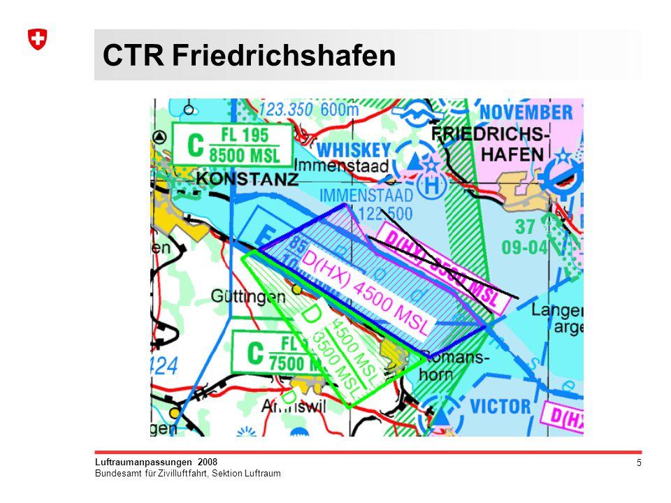5 Luftraumanpassungen 2008 Bundesamt für Zivilluftfahrt, Sektion Luftraum CTR Friedrichshafen