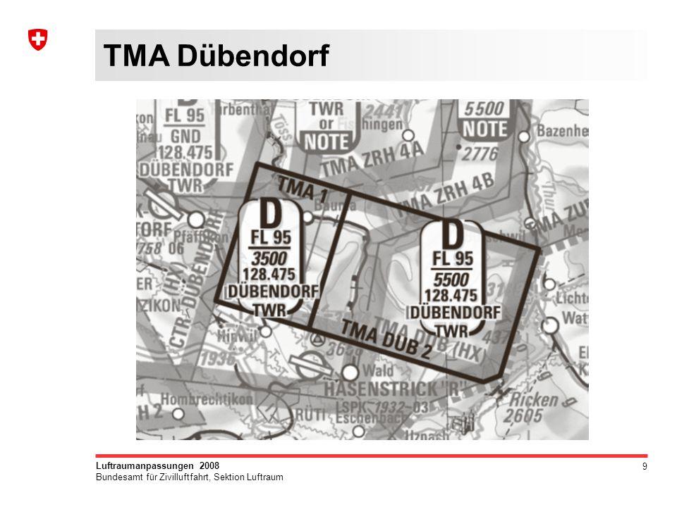 9 Luftraumanpassungen 2008 Bundesamt für Zivilluftfahrt, Sektion Luftraum TMA Dübendorf
