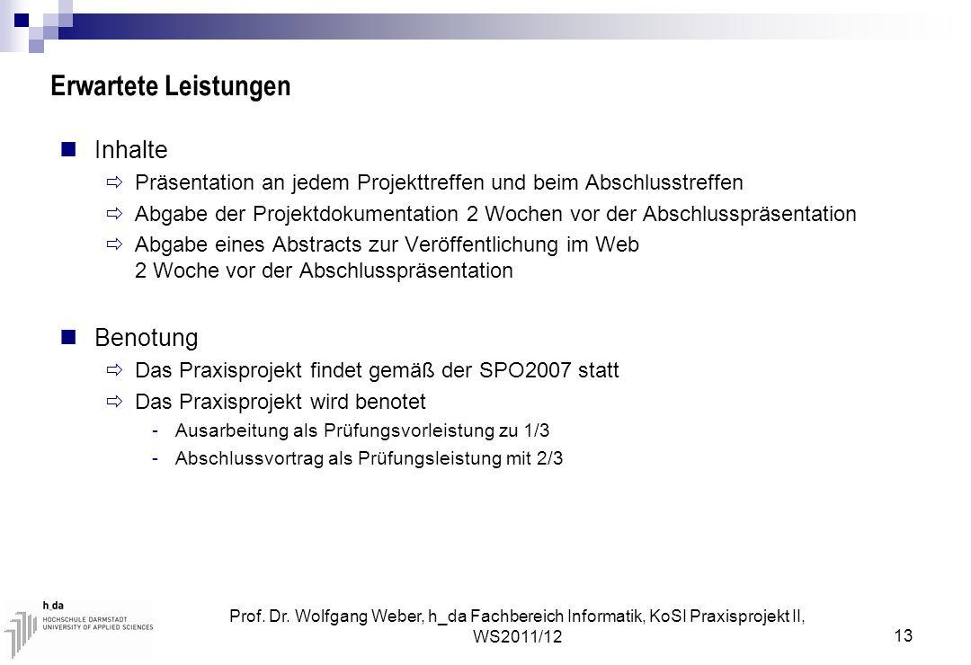 Prof. Dr. Wolfgang Weber, h_da Fachbereich Informatik, KoSI Praxisprojekt II, WS2011/12 13 Erwartete Leistungen Inhalte  Präsentation an jedem Projek