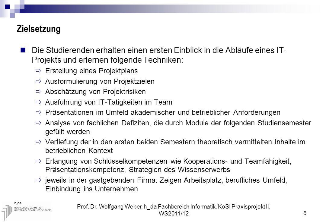 Prof. Dr. Wolfgang Weber, h_da Fachbereich Informatik, KoSI Praxisprojekt II, WS2011/12 5 Zielsetzung Die Studierenden erhalten einen ersten Einblick