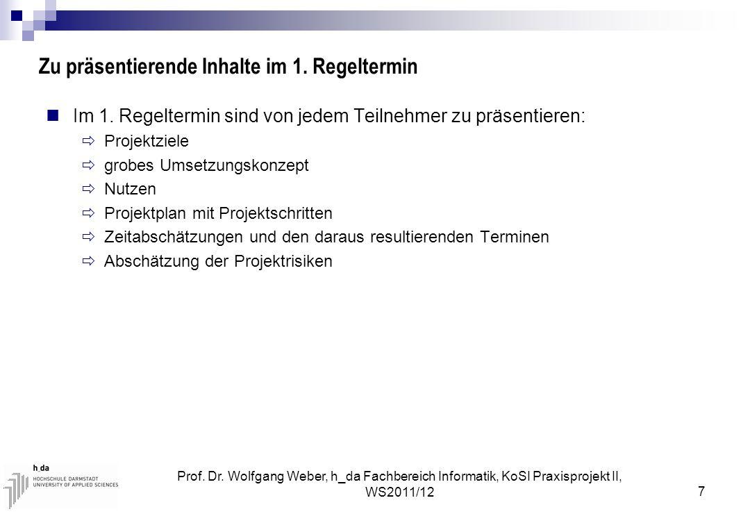 Prof. Dr. Wolfgang Weber, h_da Fachbereich Informatik, KoSI Praxisprojekt II, WS2011/12 7 Zu präsentierende Inhalte im 1. Regeltermin Im 1. Regeltermi