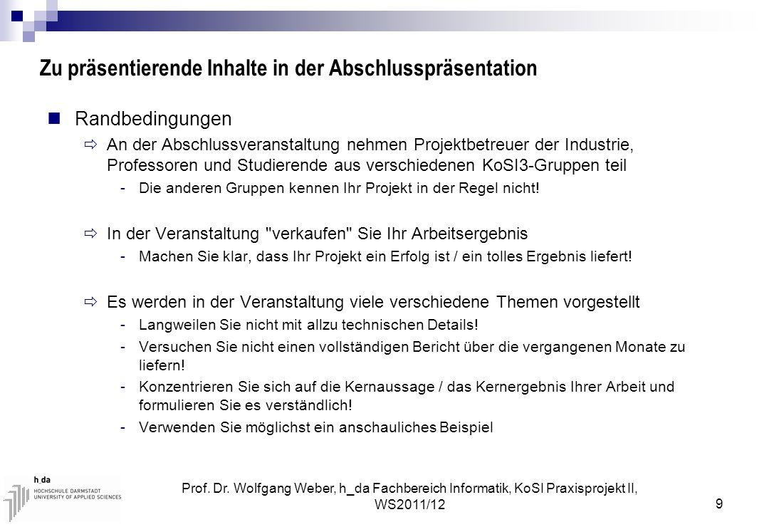 Prof. Dr. Wolfgang Weber, h_da Fachbereich Informatik, KoSI Praxisprojekt II, WS2011/12 9 Zu präsentierende Inhalte in der Abschlusspräsentation Randb