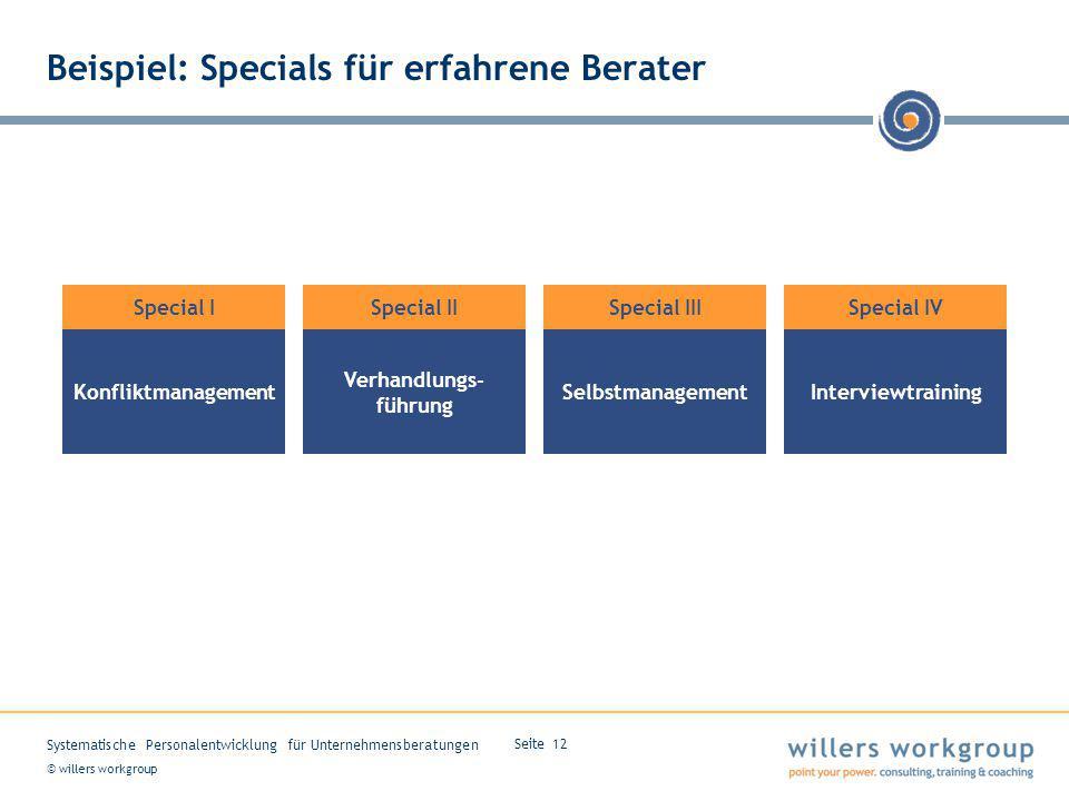 © willers workgroup Systematische Personalentwicklung für Unternehmensberatungen Seite 12 Beispiel: Specials für erfahrene Berater Konfliktmanagement