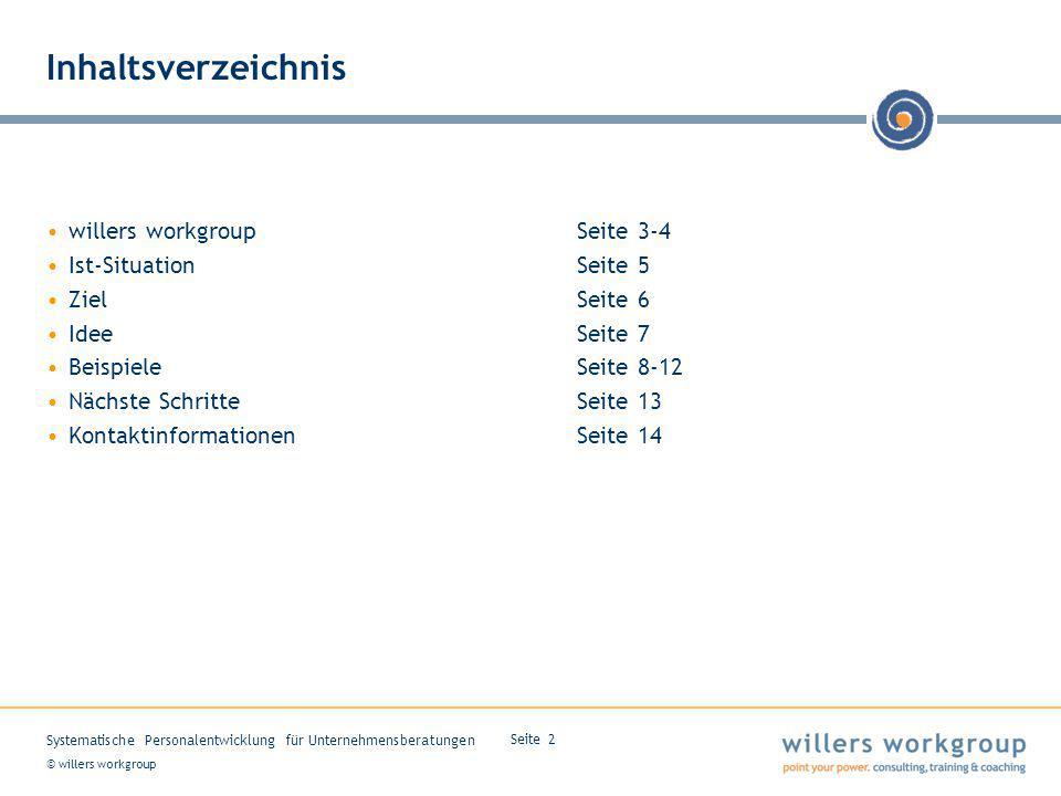 © willers workgroup Systematische Personalentwicklung für Unternehmensberatungen Seite 2 Inhaltsverzeichnis willers workgroupSeite 3-4 Ist-SituationSe