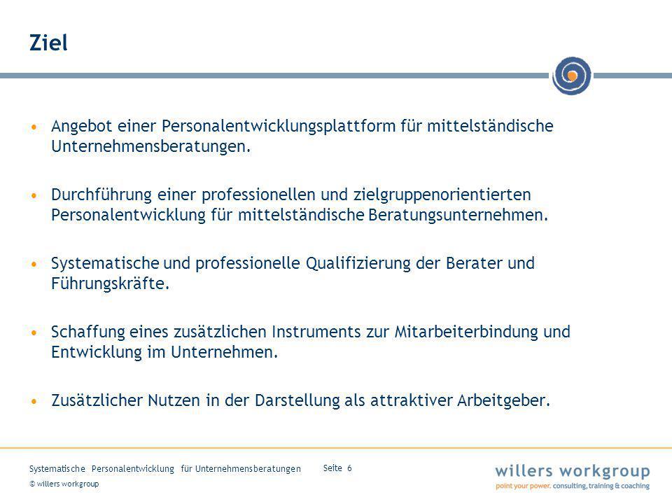 © willers workgroup Systematische Personalentwicklung für Unternehmensberatungen Seite 6 Ziel Angebot einer Personalentwicklungsplattform für mittelständische Unternehmensberatungen.