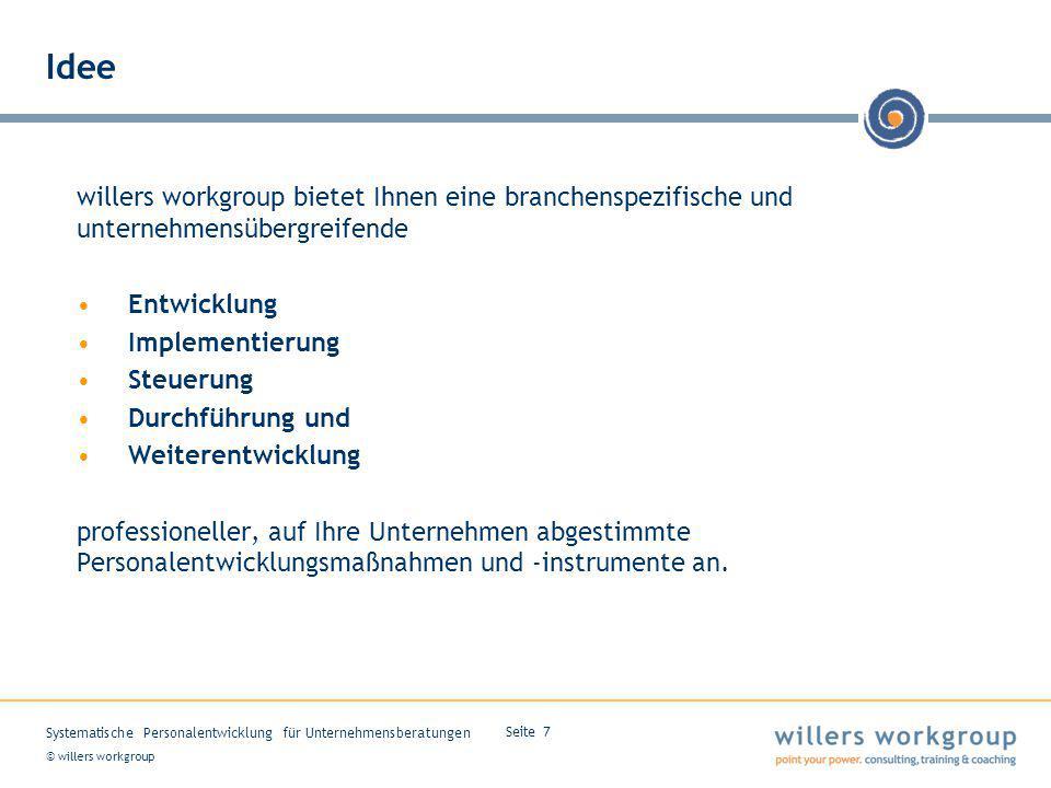 © willers workgroup Systematische Personalentwicklung für Unternehmensberatungen Seite 7 Idee willers workgroup bietet Ihnen eine branchenspezifische