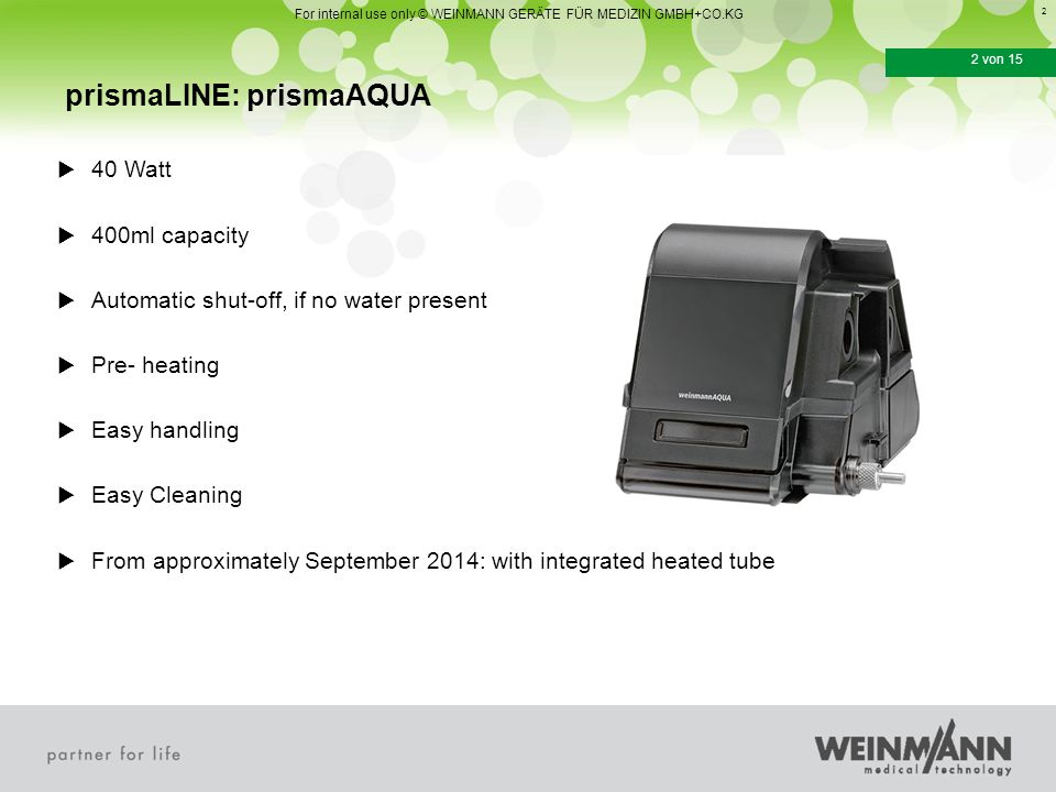 3 3 von 15 prismaLINE: prismaAQUA For internal use only © WEINMANN GERÄTE FÜR MEDIZIN GMBH+CO.KG  Preheat function during standby:  prismaAQUA switches off after 30 minutes automatically, if treatment is not started
