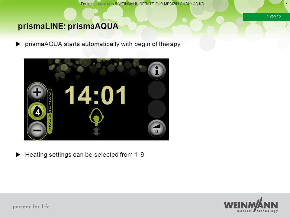 4 4 von 15 prismaLINE: prismaAQUA For internal use only © WEINMANN GERÄTE FÜR MEDIZIN GMBH+CO.KG  prismaAQUA starts automatically with begin of therapy  Heating settings can be selected from 1-9