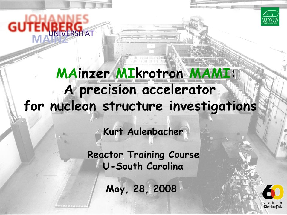 Kurt Aulenbacher, Institut für Kernphysik, Johannes Gutenberg-Universität       Beispiel: E=1508MeV ± 0.030MeV (0.002%) I= ~ pA – 100  A Strahlposition konstant auf ~ 10  m 1       3       2 .