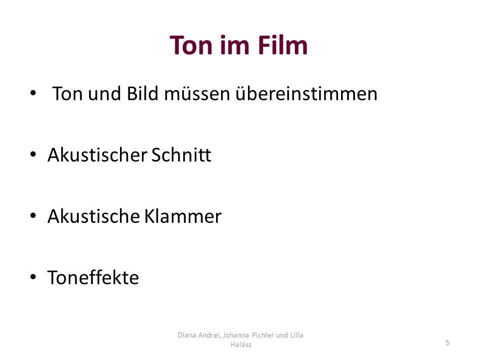 Ton im Film Ton und Bild müssen übereinstimmen Akustischer Schnitt Akustische Klammer Toneffekte Diana Andrei, Johanna Pichler und Lilla Halász 5