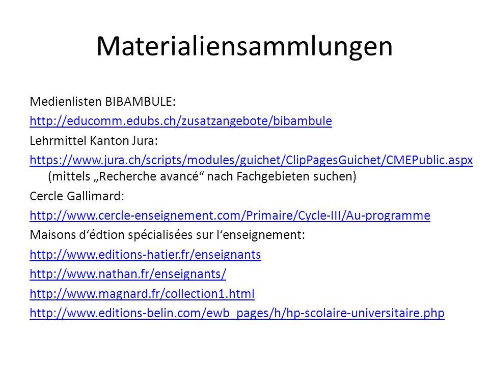 "Materialiensammlungen Medienlisten BIBAMBULE: http://educomm.edubs.ch/zusatzangebote/bibambule Lehrmittel Kanton Jura: https://www.jura.ch/scripts/modules/guichet/ClipPagesGuichet/CMEPublic.aspx https://www.jura.ch/scripts/modules/guichet/ClipPagesGuichet/CMEPublic.aspx (mittels ""Recherche avancé nach Fachgebieten suchen) Cercle Gallimard: http://www.cercle-enseignement.com/Primaire/Cycle-III/Au-programme Maisons d'édtion spécialisées sur l'enseignement: http://www.editions-hatier.fr/enseignants http://www.nathan.fr/enseignants/ http://www.magnard.fr/collection1.html http://www.editions-belin.com/ewb_pages/h/hp-scolaire-universitaire.php"