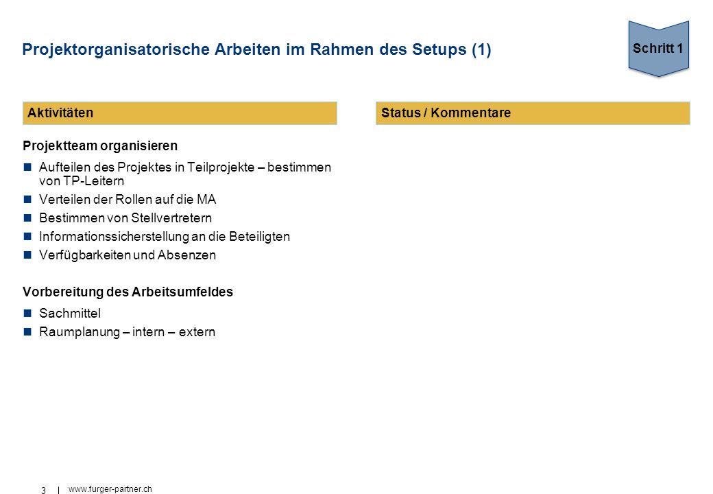 3 www.furger-partner.ch Projektorganisatorische Arbeiten im Rahmen des Setups (1) Projektteam organisieren Aufteilen des Projektes in Teilprojekte – b