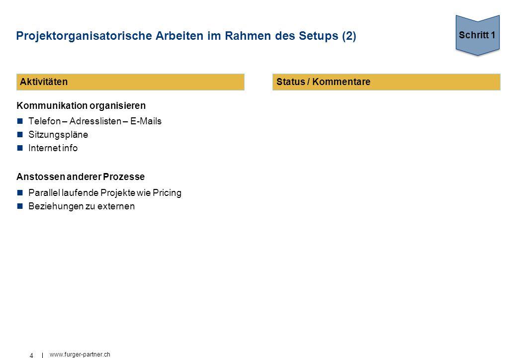 4 www.furger-partner.ch Projektorganisatorische Arbeiten im Rahmen des Setups (2) Kommunikation organisieren Telefon – Adresslisten – E-Mails Sitzungs