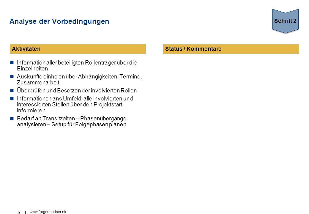 5 www.furger-partner.ch Analyse der Vorbedingungen Information aller beteiligten Rollenträger über die Einzelheiten Auskünfte einholen über Abhängigke