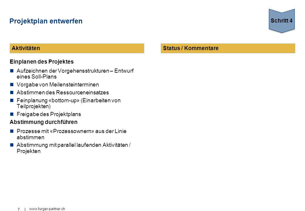 7 www.furger-partner.ch Projektplan entwerfen Einplanen des Projektes Aufzeichnen der Vorgehensstrukturen – Entwurf eines Soll-Plans Vorgabe von Meile