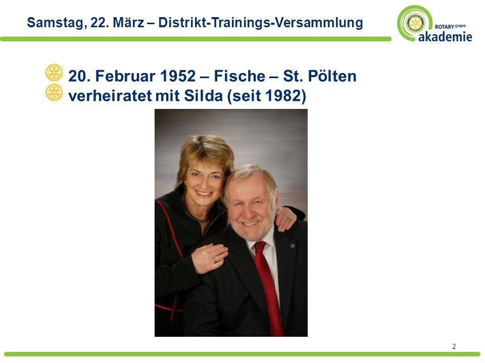 2 Samstag, 22. März – Distrikt-Trainings-Versammlung 20. Februar 1952 – Fische – St. Pölten verheiratet mit Silda (seit 1982)