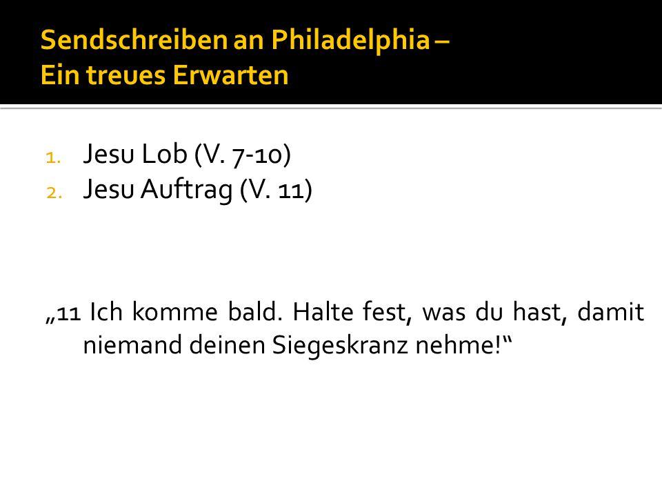 "1.Jesu Lob (V. 7-10) 2. Jesu Auftrag (V. 11) ""11 Ich komme bald."