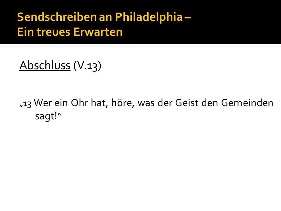 """Abschluss (V.13) """"13 Wer ein Ohr hat, höre, was der Geist den Gemeinden sagt!"""