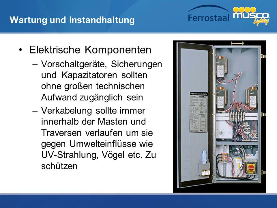 Wartung und Instandhaltung Elektrische Komponenten –Vorschaltgeräte, Sicherungen und Kapazitatoren sollten ohne großen technischen Aufwand zugänglich