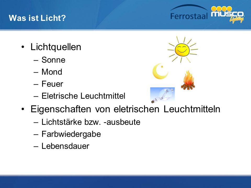 Was ist Licht? Lichtquellen –Sonne –Mond –Feuer –Eletrische Leuchtmittel Eigenschaften von eletrischen Leuchtmitteln –Lichtstärke bzw. -ausbeute –Farb