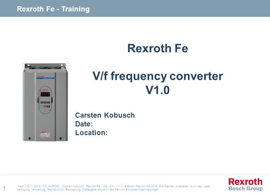 Intern   02.01.2013   DC-IA/SFS31   Carsten Kobusch   Rexroth Fe - DE - CK - V1.0   © Bosch Rexroth AG 2012.