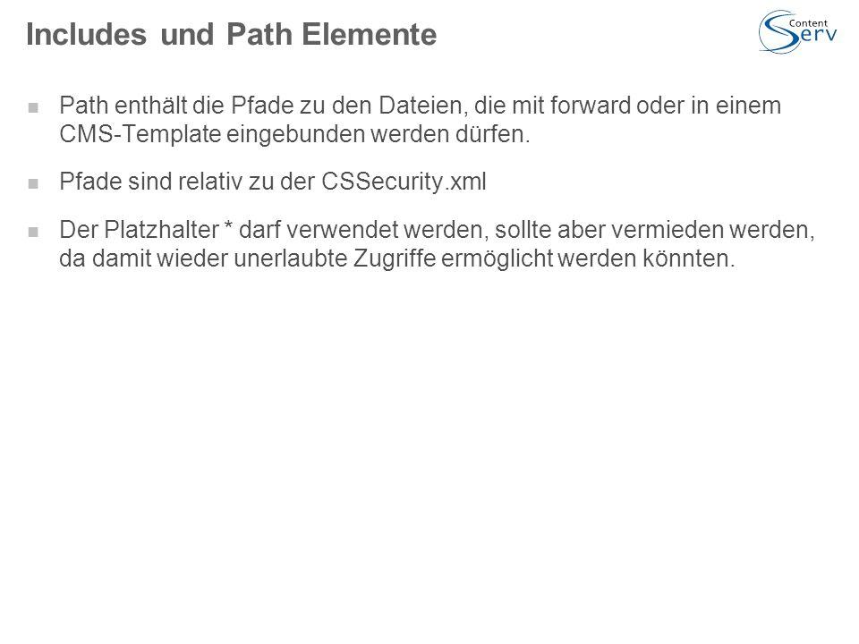 Includes und Path Elemente Path enthält die Pfade zu den Dateien, die mit forward oder in einem CMS-Template eingebunden werden dürfen.