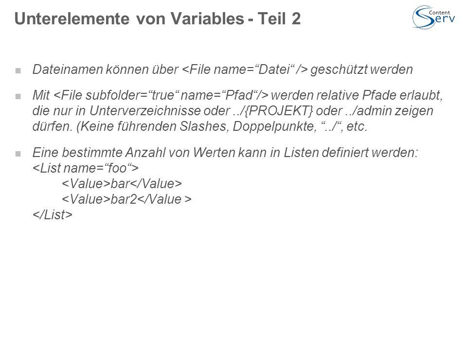 Unterelemente von Variables- Teil 2 Dateinamen können über geschützt werden Mit werden relative Pfade erlaubt, die nur in Unterverzeichnisse oder../{PROJEKT} oder../admin zeigen dürfen.