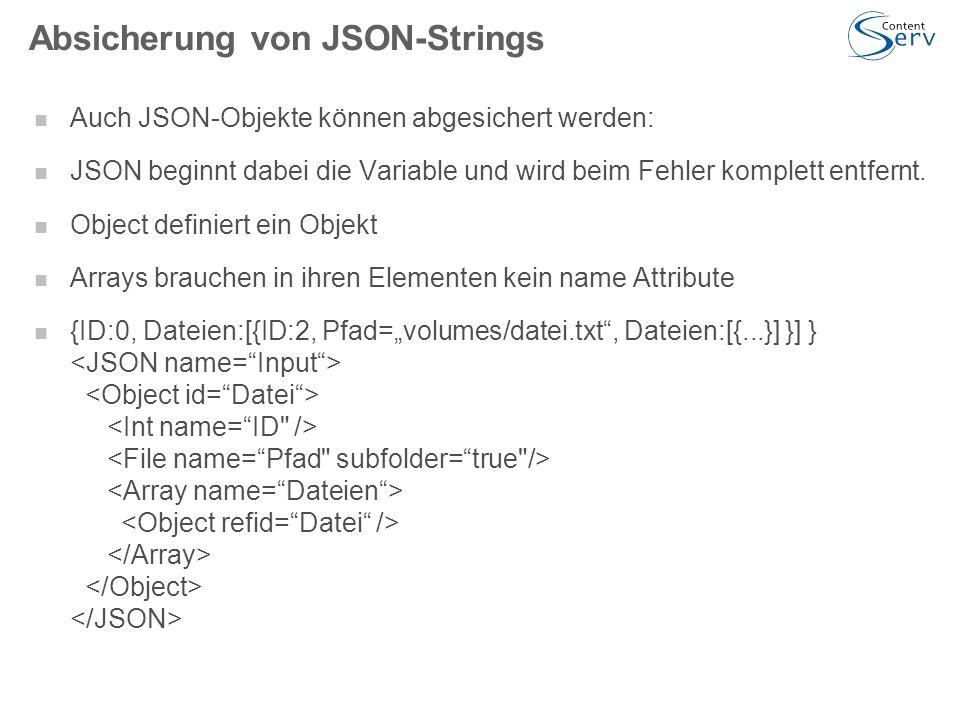 Absicherung von JSON-Strings Auch JSON-Objekte können abgesichert werden: JSON beginnt dabei die Variable und wird beim Fehler komplett entfernt.