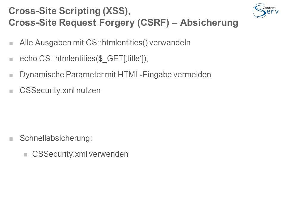 Cross-Site Scripting (XSS), Cross-Site Request Forgery (CSRF) – Absicherung Alle Ausgaben mit CS::htmlentities() verwandeln echo CS::htmlentities($_GET['title']); Dynamische Parameter mit HTML-Eingabe vermeiden CSSecurity.xml nutzen Schnellabsicherung: CSSecurity.xml verwenden