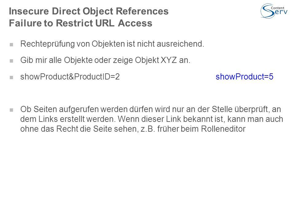 Insecure Direct Object References Failure to Restrict URL Access Rechteprüfung von Objekten ist nicht ausreichend.