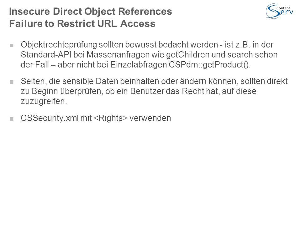 Insecure Direct Object References Failure to Restrict URL Access Objektrechteprüfung sollten bewusst bedacht werden - ist z.B. in der Standard-API bei