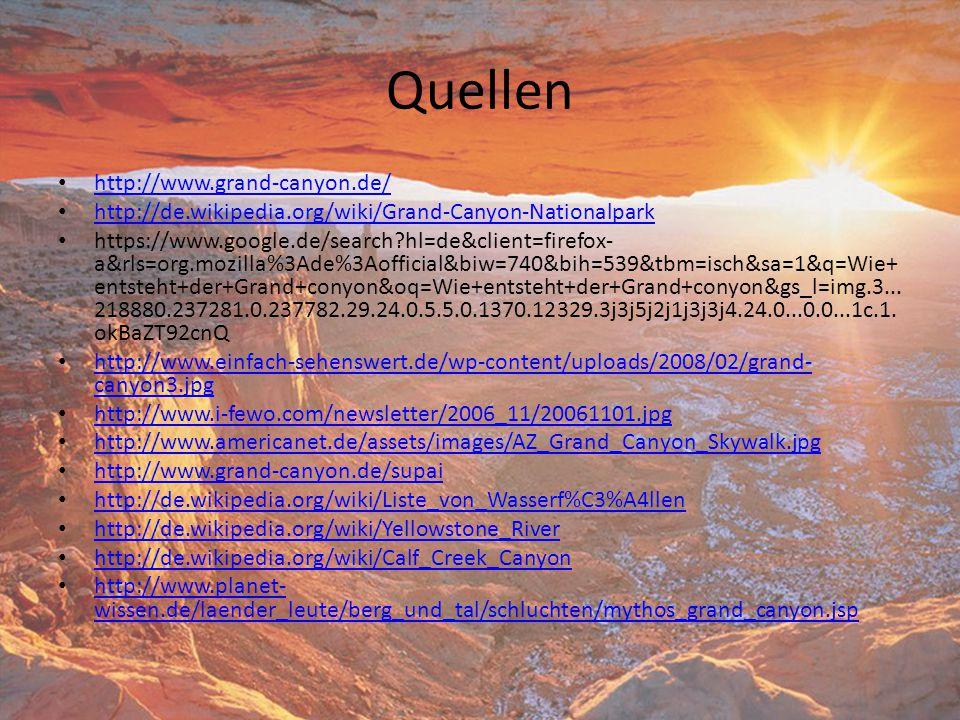 Quellen http://www.grand-canyon.de/ http://de.wikipedia.org/wiki/Grand-Canyon-Nationalpark https://www.google.de/search?hl=de&client=firefox- a&rls=or