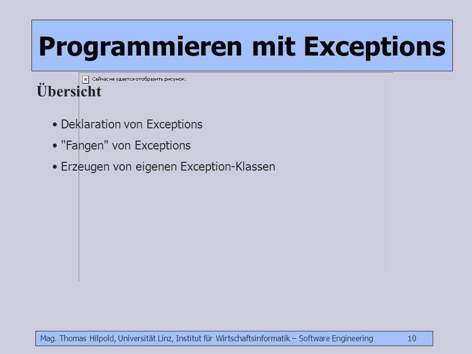 Mag. Thomas Hilpold, Universität Linz, Institut für Wirtschaftsinformatik – Software Engineering 10 Programmieren mit Exceptions Übersicht Deklaration