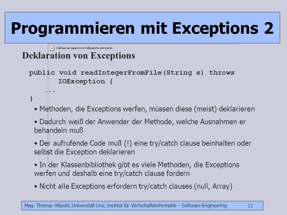 Mag. Thomas Hilpold, Universität Linz, Institut für Wirtschaftsinformatik – Software Engineering 11 Programmieren mit Exceptions 2 Deklaration von Exc