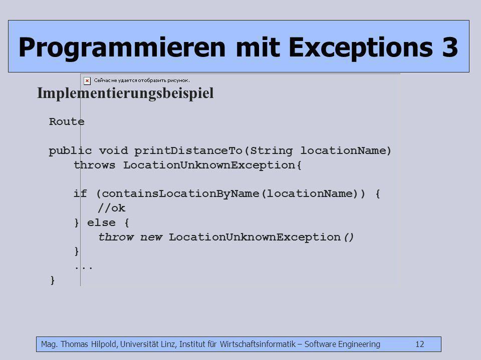 Mag. Thomas Hilpold, Universität Linz, Institut für Wirtschaftsinformatik – Software Engineering 12 Programmieren mit Exceptions 3 Implementierungsbei