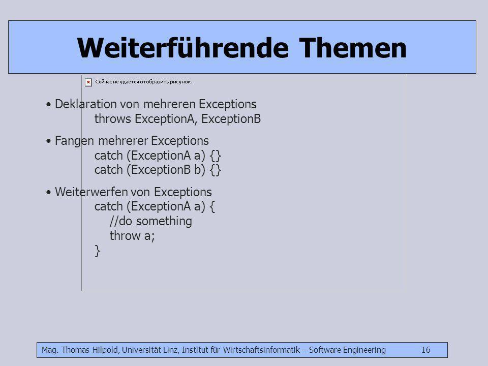 Mag. Thomas Hilpold, Universität Linz, Institut für Wirtschaftsinformatik – Software Engineering 16 Weiterführende Themen Deklaration von mehreren Exc