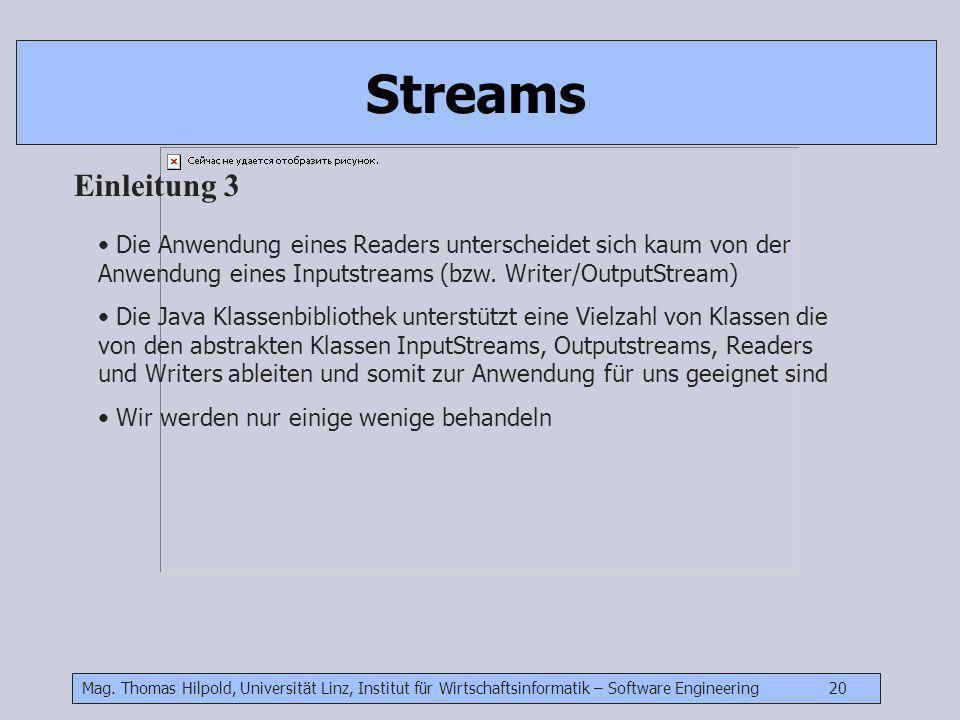 Mag. Thomas Hilpold, Universität Linz, Institut für Wirtschaftsinformatik – Software Engineering 20 Streams Einleitung 3 Die Anwendung eines Readers u
