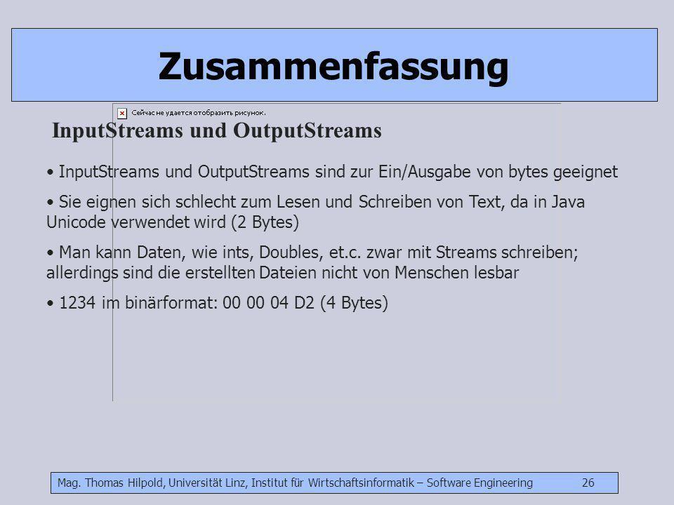 Mag. Thomas Hilpold, Universität Linz, Institut für Wirtschaftsinformatik – Software Engineering 26 Zusammenfassung InputStreams und OutputStreams Inp