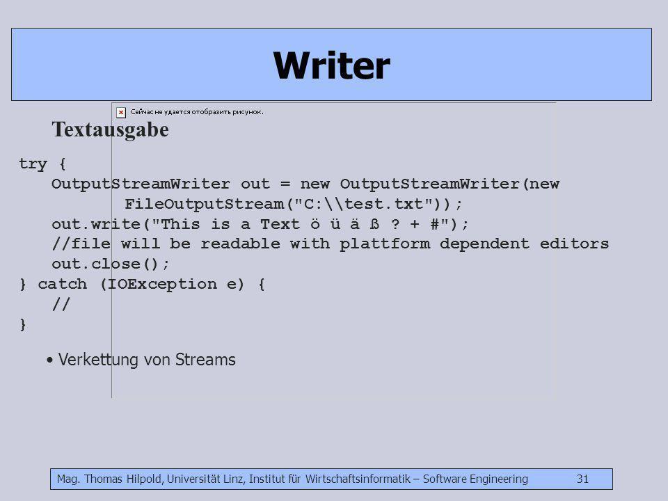 Mag. Thomas Hilpold, Universität Linz, Institut für Wirtschaftsinformatik – Software Engineering 31 Writer try { OutputStreamWriter out = new OutputSt